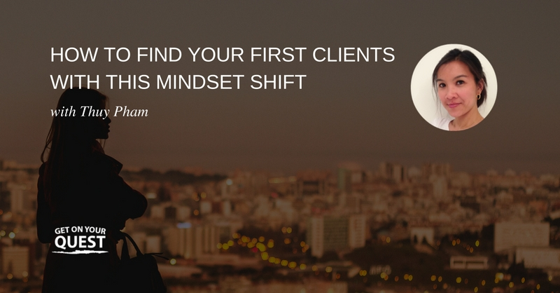 11: How to Find Your First Clients With This Mindset Shift