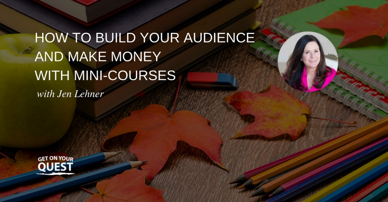 12: How to Build Your Audience and Make Money with Mini-Courses with Jen Lehner