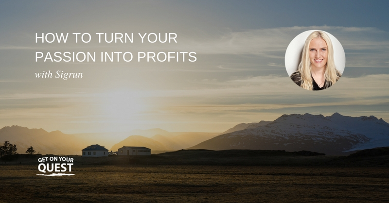 10: How to Turn Your Passion Into Profits with Sigrun