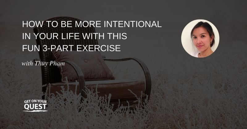 13: How to Be More Intentional in Your Life with This Fun 3-Part Exercise