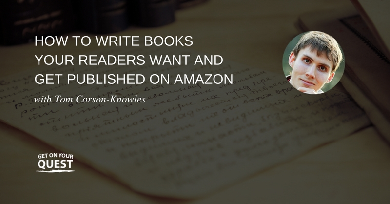 14: How to Write Books Your Readers Want and Get Published on Amazon with Tom Corson-Knowles
