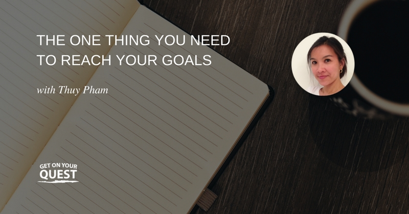 19: The One Thing You Need To Reach Your Goals