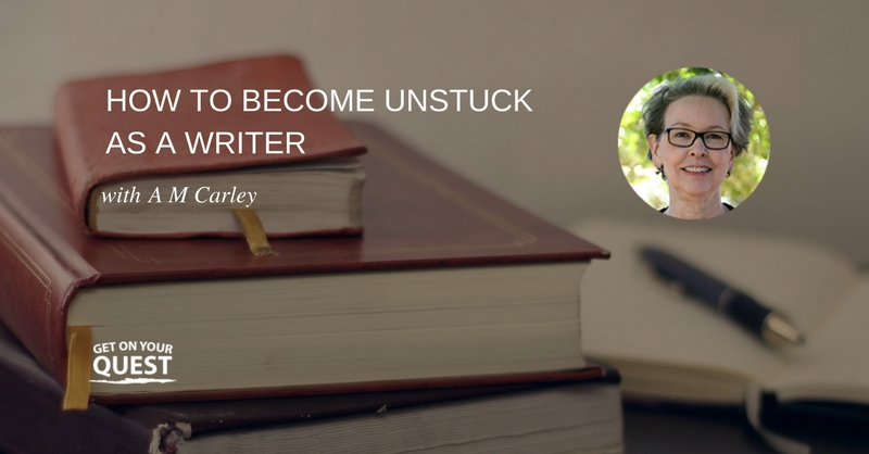 24: How To Become Unstuck As A Writer With A M Carley