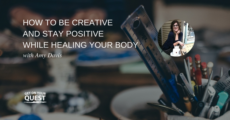 22: How To Be Creative and Stay Positive While Healing Your Body With Amy Davis