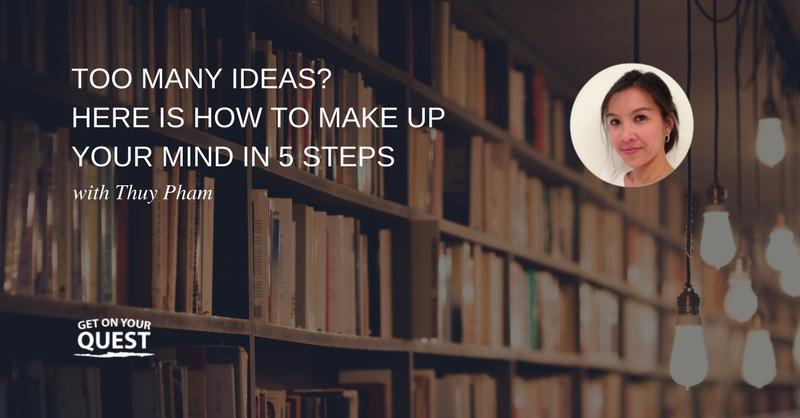 25: Too Many Ideas? Here Is How To Make Up Your Mind In 5 Steps