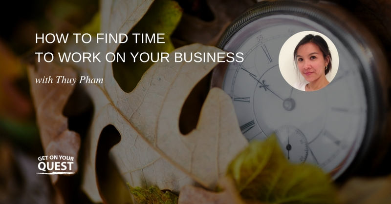 29: How To Find Time To Work On Your Business