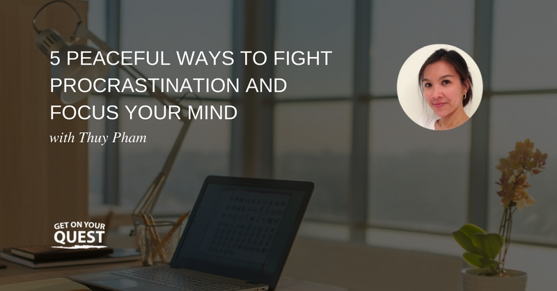 31: 5 Peaceful Ways To Fight Procrastination And Focus Your Mind