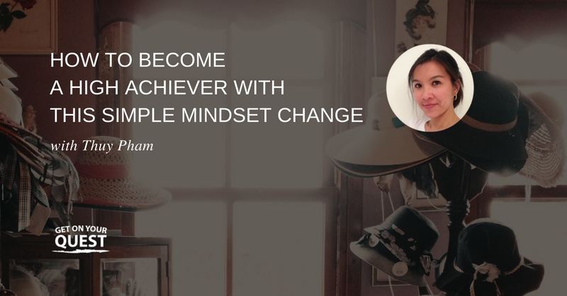 36: How To Become A High Achiever With This Simple Mindset Change