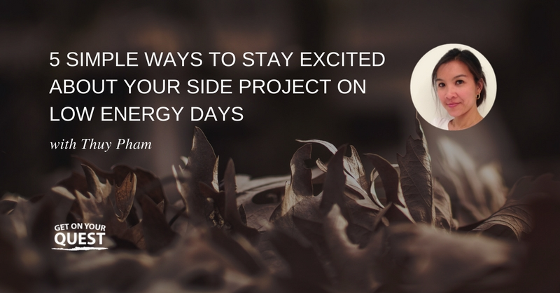 38: 5 Simple Ways To Stay Excited About Your Side Project On Low Energy Days
