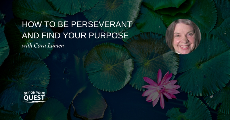 35: How To Be Perseverant And Find Your Purpose With Cara Lumen
